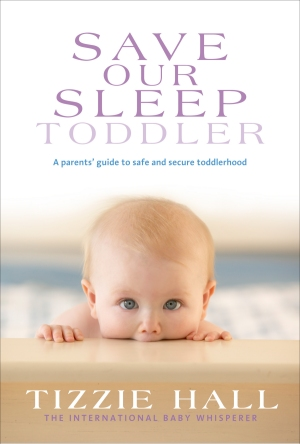 Tizzie Hall - Save Our Sleep ® - Toddler - Sleep and Behaviour - The International Baby Whisperer Book