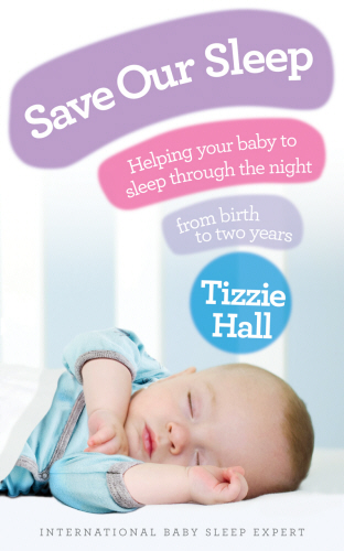 Tizzie Hall - Save Our Sleep® - UK Edition- The International Baby Whisperer